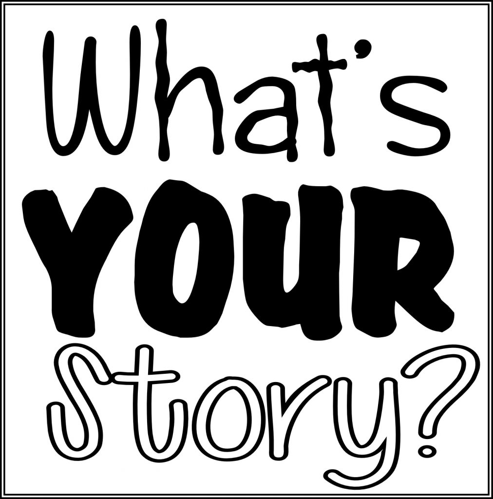 What's your story - we all have a story to tell.